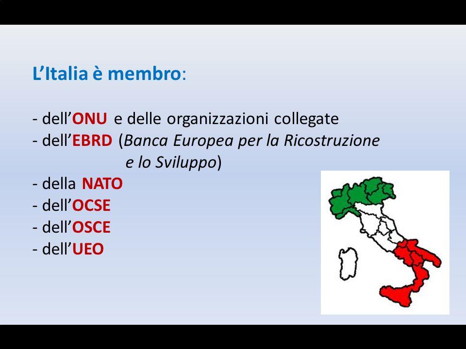 LItalia è membro: - dellONU e delle organizzazioni collegate - dellEBRD (Banca Europea per la Ricostruzione e lo Sviluppo) - della NATO - dellOCSE - d