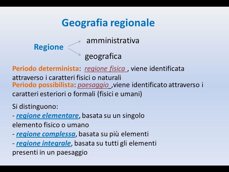 Geografia regionale Regione amministrativa geografica Periodo determinista: regione fisica, viene identificata attraverso i caratteri fisici o natural