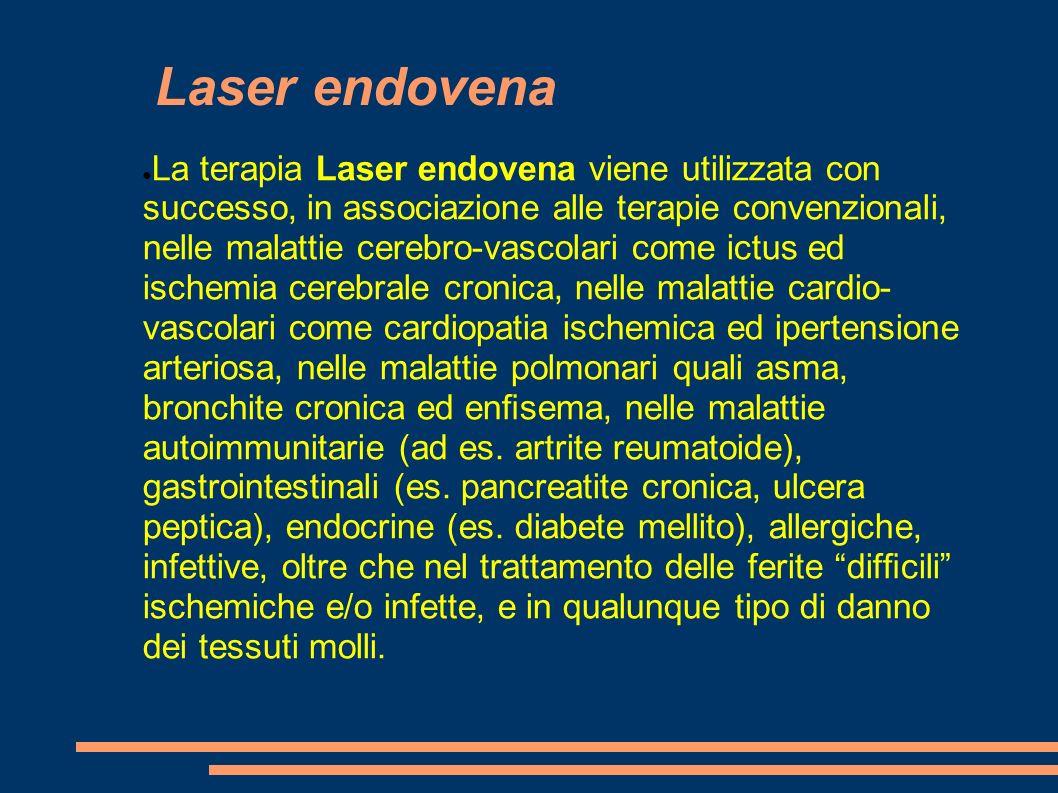 Laser endovena La terapia Laser endovena viene utilizzata con successo, in associazione alle terapie convenzionali, nelle malattie cerebro-vascolari c