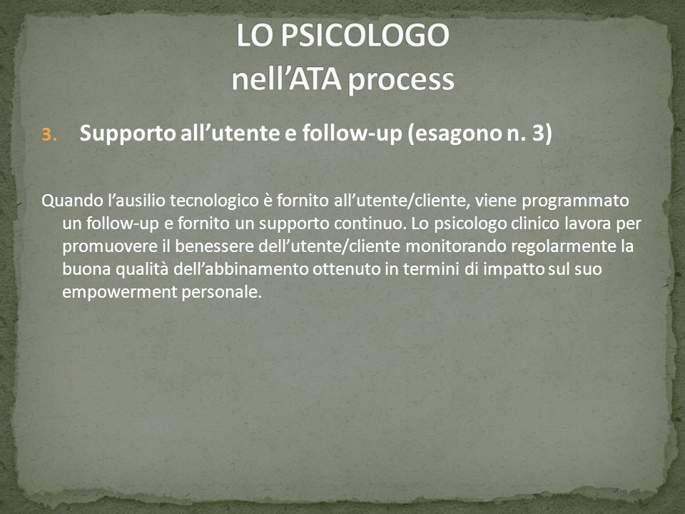 3. Supporto allutente e follow-up (esagono n. 3) Quando lausilio tecnologico è fornito allutente/cliente, viene programmato un follow-up e fornito un