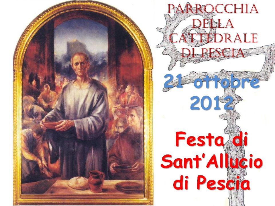 Festa di SantAllucio di Pescia 21 ottobre 2012 Parrocchia della CATTEDRALE di Pescia