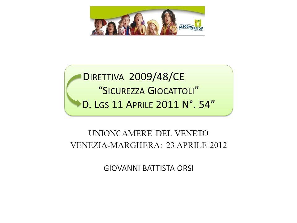 UNIONCAMERE DEL VENETO VENEZIA-MARGHERA: 23 APRILE 2012 GIOVANNI BATTISTA ORSI D IRETTIVA 2009/48/CE S ICUREZZA G IOCATTOLI D.