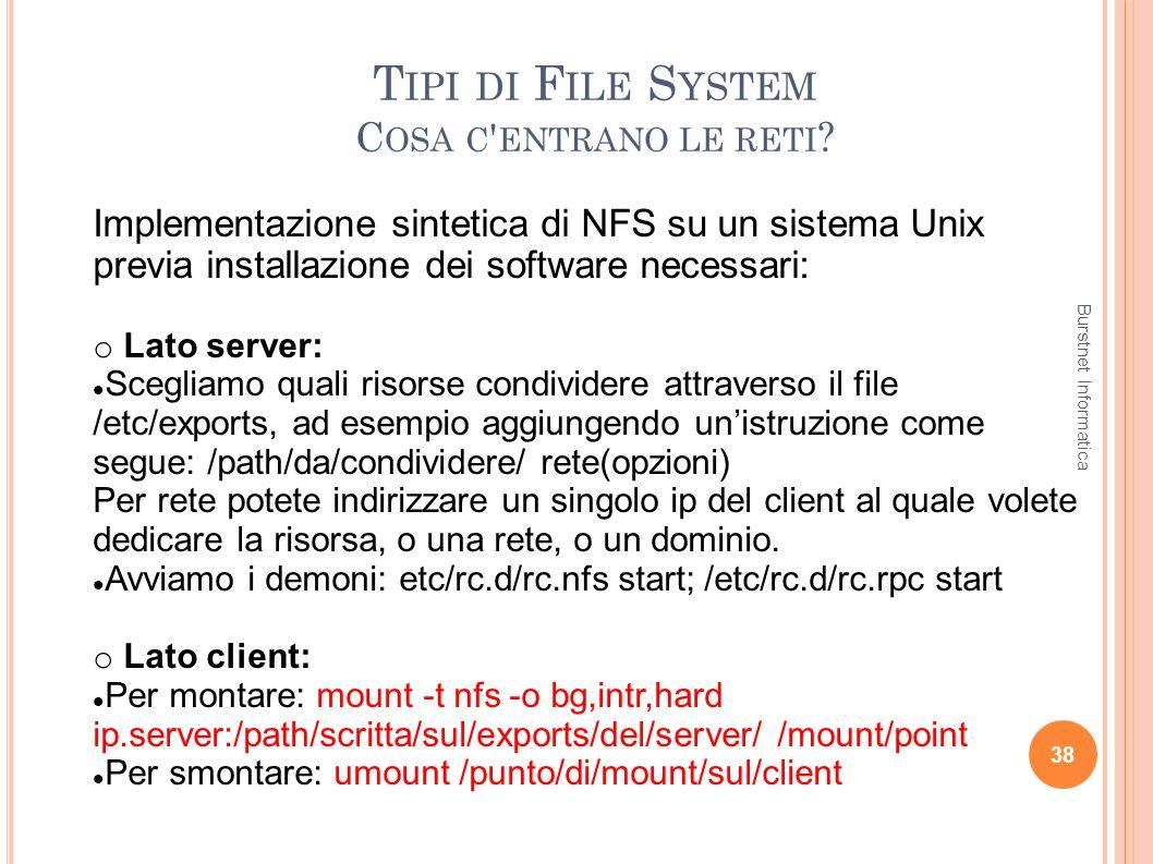 T IPI DI F ILE S YSTEM C OSA C ' ENTRANO LE RETI ? 38 Implementazione sintetica di NFS su un sistema Unix previa installazione dei software necessari: