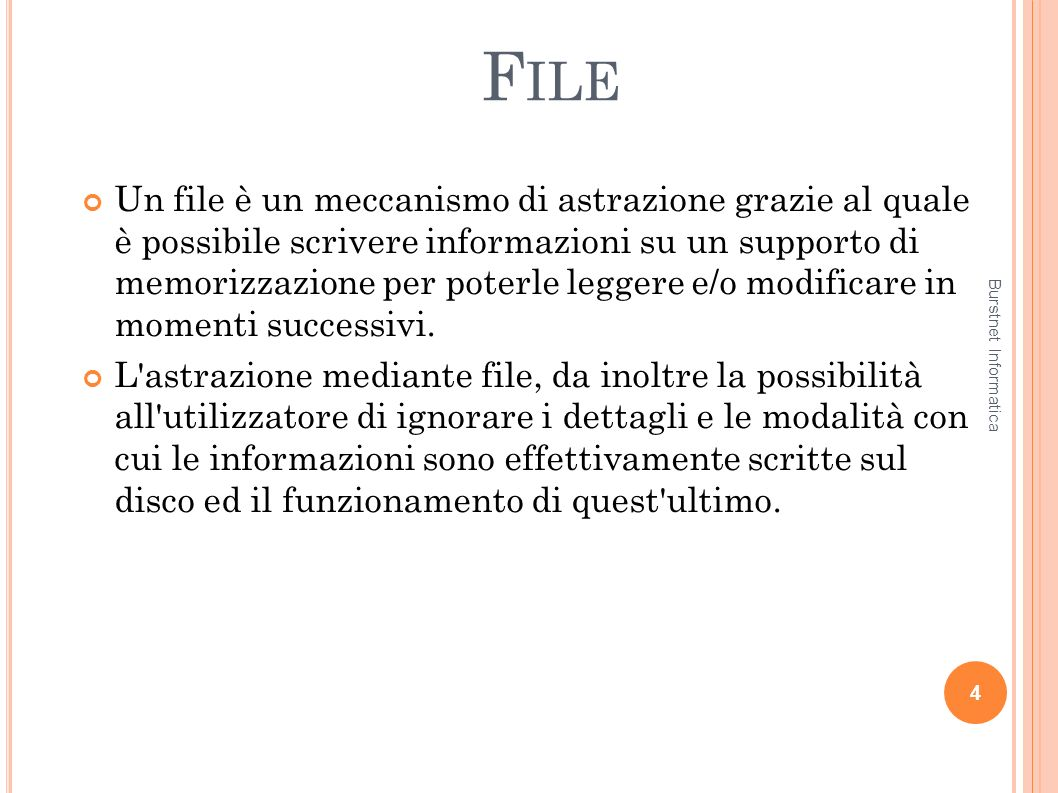 F ILE Un file è un meccanismo di astrazione grazie al quale è possibile scrivere informazioni su un supporto di memorizzazione per poterle leggere e/o