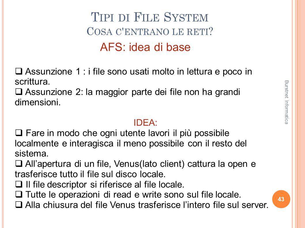 T IPI DI F ILE S YSTEM C OSA C ' ENTRANO LE RETI ? 43 AFS: idea di base Assunzione 1 : i file sono usati molto in lettura e poco in scrittura. Assunzi