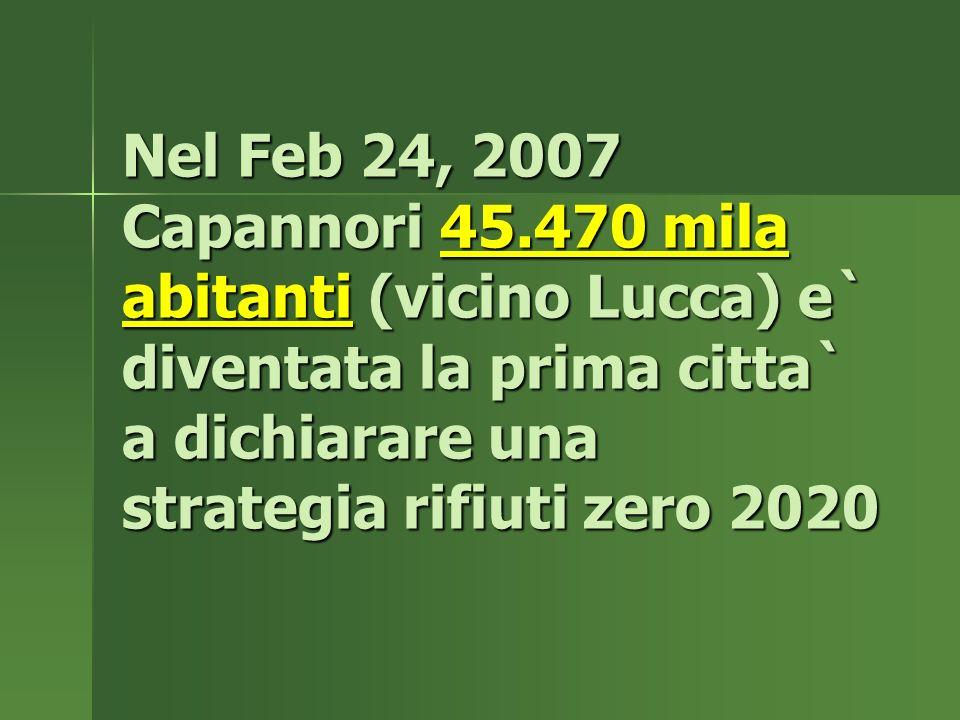 Nel Feb 24, 2007 Capannori 45.470 mila abitanti (vicino Lucca) e` diventata la prima citta` a dichiarare una strategia rifiuti zero 2020