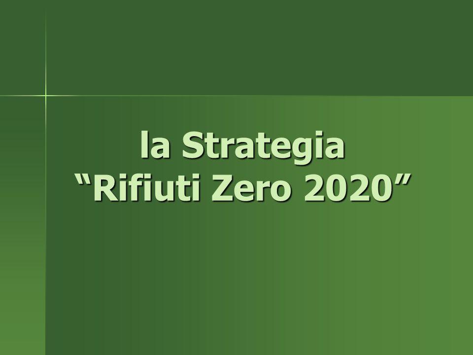 la Strategia Rifiuti Zero 2020 la Strategia Rifiuti Zero 2020