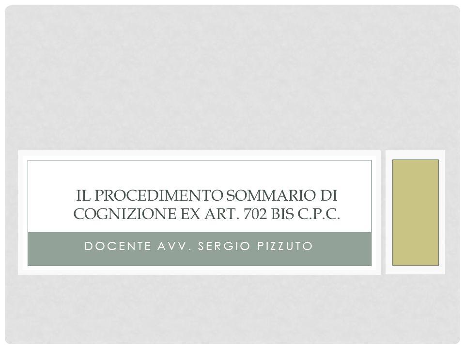 DOCENTE AVV. SERGIO PIZZUTO IL PROCEDIMENTO SOMMARIO DI COGNIZIONE EX ART. 702 BIS C.P.C.