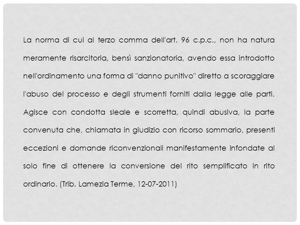La norma di cui al terzo comma dell'art. 96 c.p.c., non ha natura meramente risarcitoria, bensì sanzionatoria, avendo essa introdotto nell'ordinamento