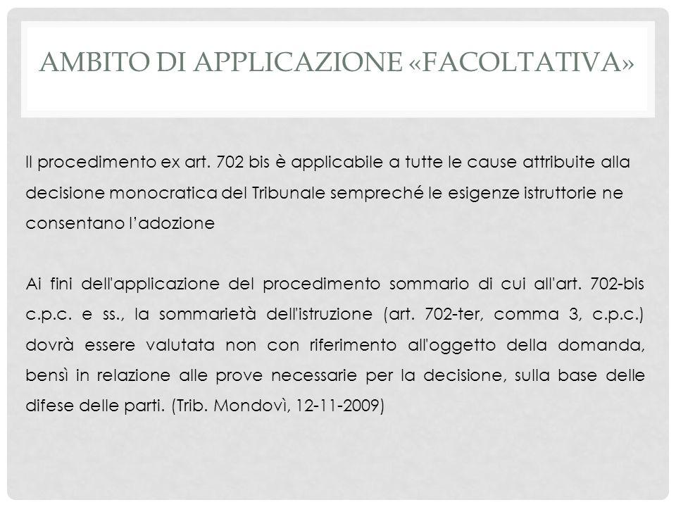 AMBITO DI APPLICAZIONE «FACOLTATIVA» Il procedimento ex art. 702 bis è applicabile a tutte le cause attribuite alla decisione monocratica del Tribunal