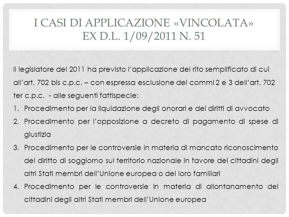 I CASI DI APPLICAZIONE «VINCOLATA» EX D.L. 1/09/2011 N. 51 Il legislatore del 2011 ha previsto lapplicazione del rito semplificato di cui allart. 702