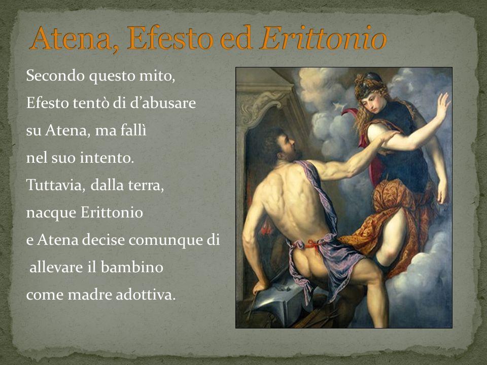 Secondo questo mito, Efesto tentò di dabusare su Atena, ma fallì nel suo intento. Tuttavia, dalla terra, nacque Erittonio e Atena decise comunque di a