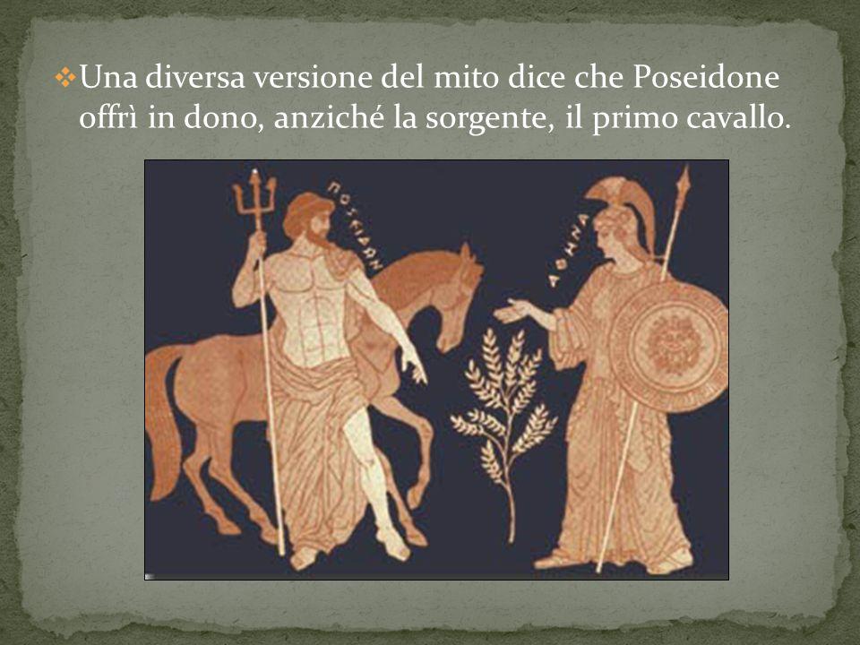 Una diversa versione del mito dice che Poseidone offrì in dono, anziché la sorgente, il primo cavallo.