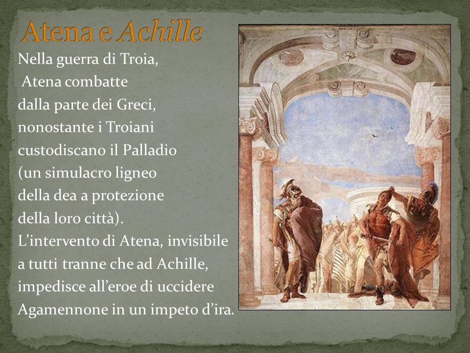 Nella guerra di Troia, Atena combatte dalla parte dei Greci, nonostante i Troiani custodiscano il Palladio (un simulacro ligneo della dea a protezione