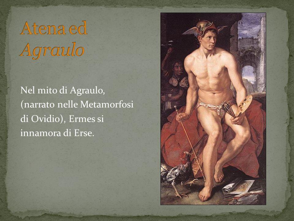 Nel mito di Agraulo, (narrato nelle Metamorfosi di Ovidio), Ermes si innamora di Erse.