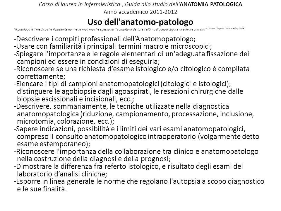 Corso di laurea in Infermieristica, Guida allo studio dell'ANATOMIA PATOLOGICA Anno accademico 2011-2012 Uso dell'anatomo-patologo