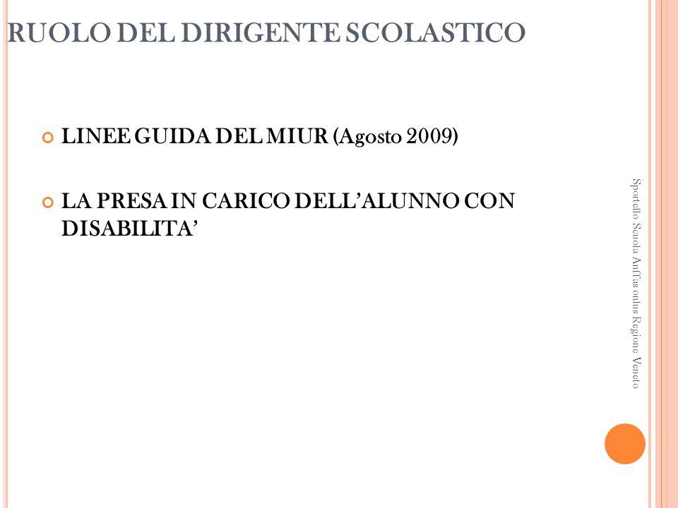 RUOLO DEL DIRIGENTE SCOLASTICO LINEE GUIDA DEL MIUR (Agosto 2009) LA PRESA IN CARICO DELLALUNNO CON DISABILITA Sportello Scuola Anffas onlus Regione Veneto