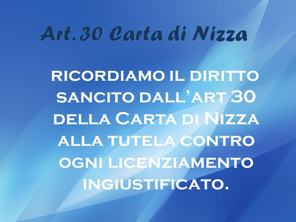 ricordiamo il diritto sancito dallart 30 della Carta di Nizza alla tutela contro ogni licenziamento ingiustificato.