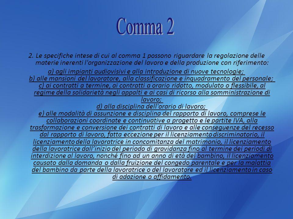 2. Le specifiche intese di cui al comma 1 possono riguardare la regolazione delle materie inerenti l'organizzazione del lavoro e della produzione con