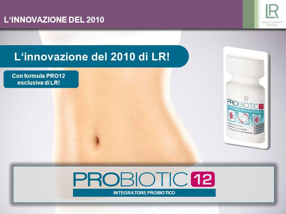 INTEGRATORE PROBIOTICO LINNOVAZIONE DEL 2010 Con formula PRO12 esclusiva di LR! Linnovazione del 2010 di LR!