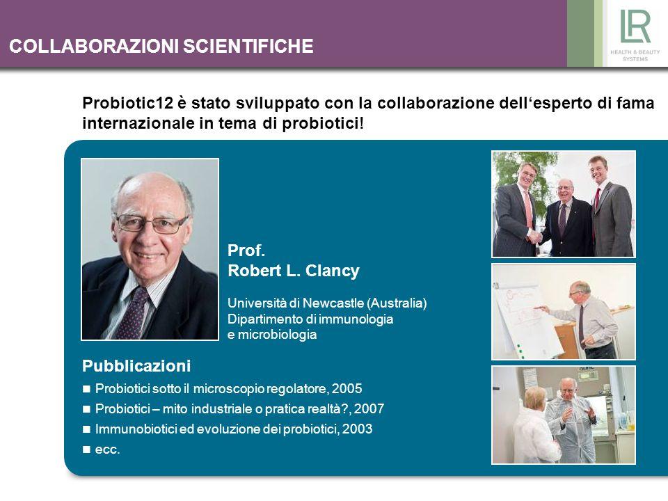COLLABORAZIONI SCIENTIFICHE Probiotic12 è stato sviluppato con la collaborazione dellesperto di fama internazionale in tema di probiotici! Prof. Rober