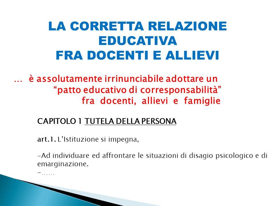 LA CORRETTA RELAZIONE EDUCATIVA FRA DOCENTI E ALLIEVI … è assolutamente irrinunciabile adottare un patto educativo di corresponsabilità fra docenti, a