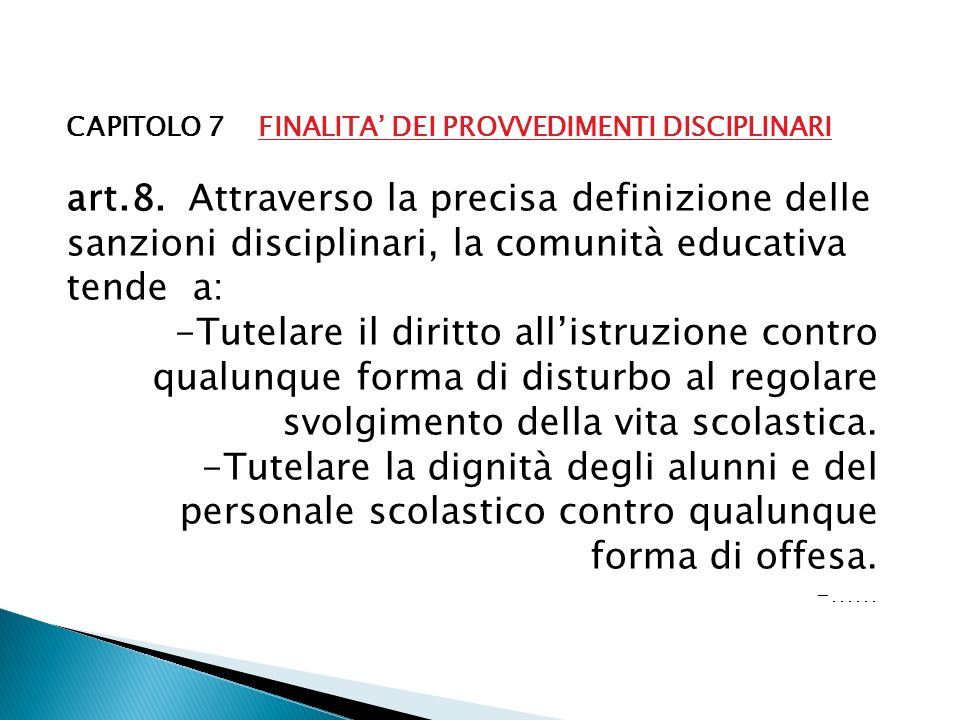 CAPITOLO 7 FINALITA DEI PROVVEDIMENTI DISCIPLINARI art.8. Attraverso la precisa definizione delle sanzioni disciplinari, la comunità educativa tende a
