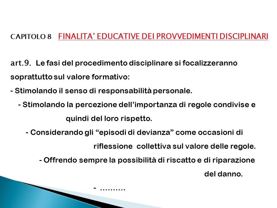 CAPITOLO 8 FINALITA EDUCATIVE DEI PROVVEDIMENTI DISCIPLINARI art.9. Le fasi del procedimento disciplinare si focalizzeranno soprattutto sul valore for