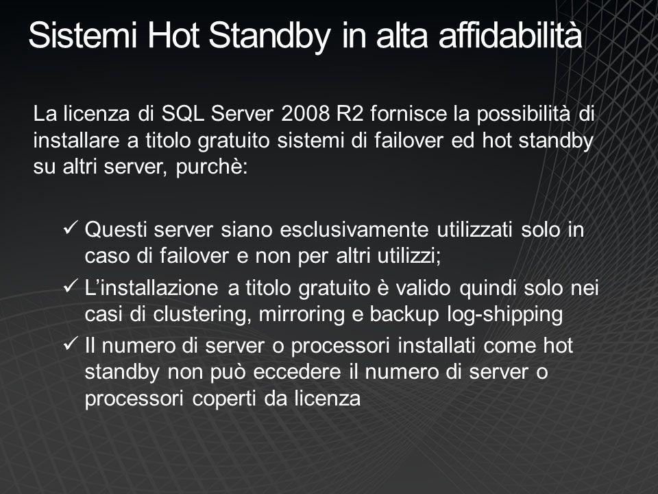 Sistemi Hot Standby in alta affidabilità La licenza di SQL Server 2008 R2 fornisce la possibilità di installare a titolo gratuito sistemi di failover