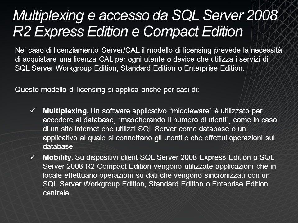 Multiplexing e accesso da SQL Server 2008 R2 Express Edition e Compact Edition Nel caso di licenziamento Server/CAL il modello di licensing prevede la