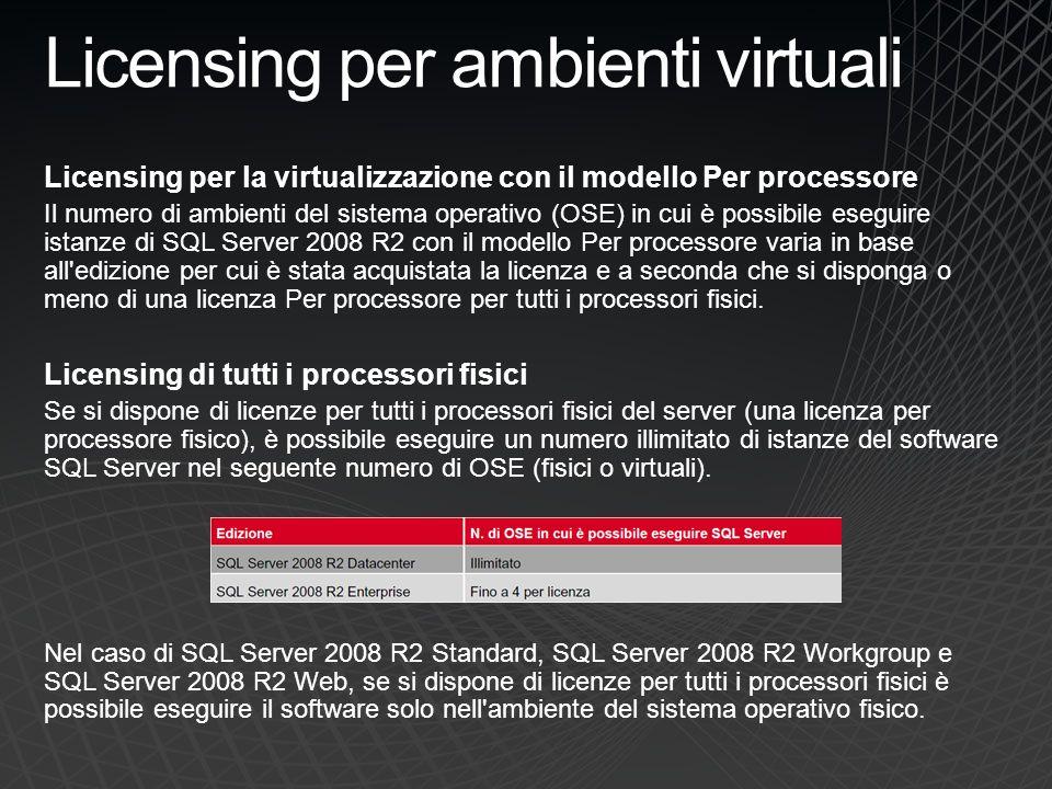 Licensing per ambienti virtuali Licensing per la virtualizzazione con il modello Per processore Il numero di ambienti del sistema operativo (OSE) in c