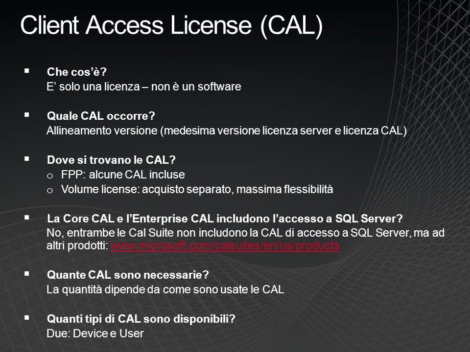 CAL per dispositivo (Device) Novità introdotta con Sql Server 2005 Fanno riferimento al dispositivo fisico utilizzato per accedere ai vari servizi Il conteggio delle licenze va fatto sui dispositivi realmente utilizzati, indipendentemente dallutente che li usa Si possono usare in combinazione con le User CAL Quando conviene.