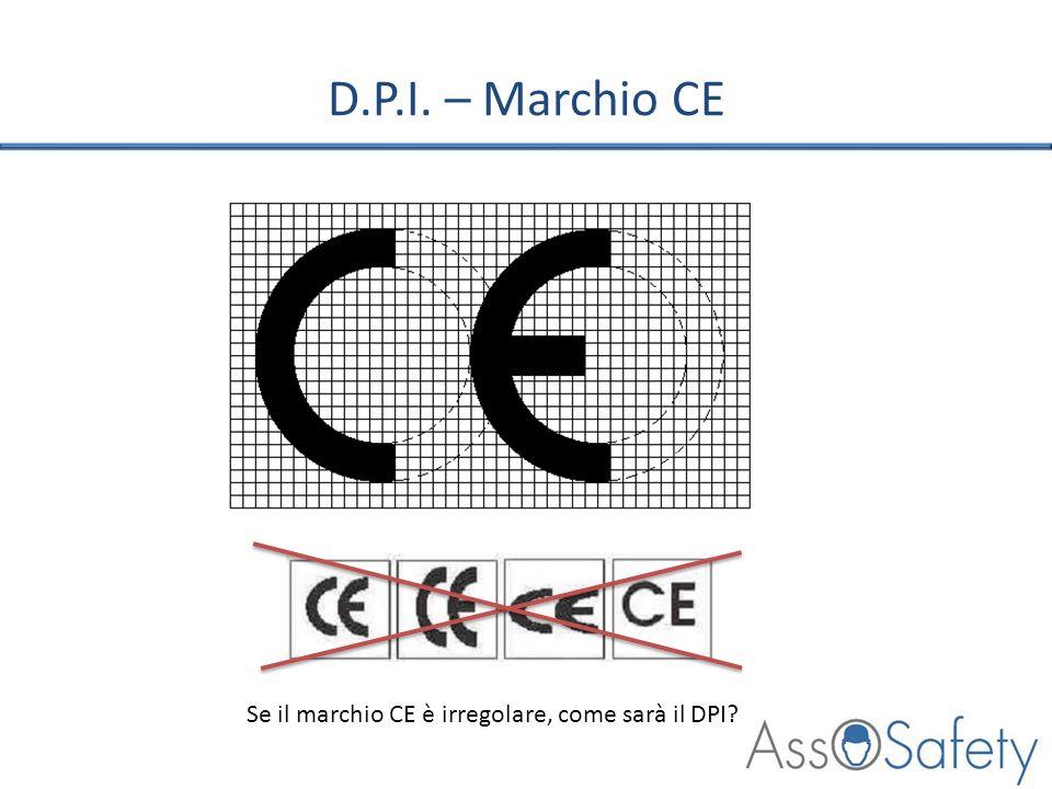 D.P.I. – Marchio CE Se il marchio CE è irregolare, come sarà il DPI?