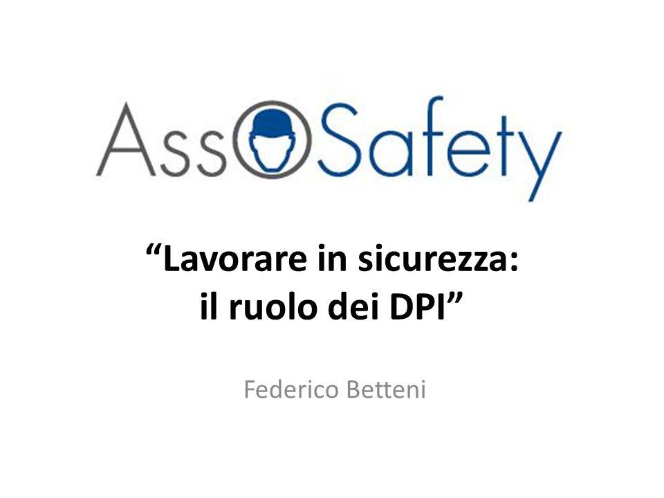 Lavorare in sicurezza: il ruolo dei DPI Federico Betteni