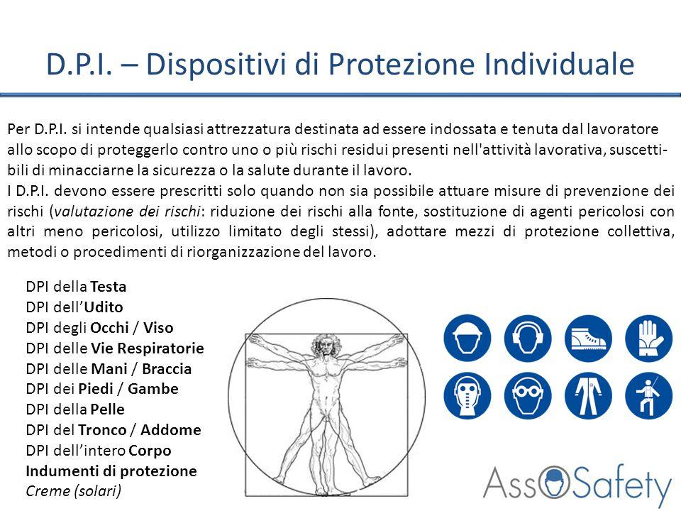 D.P.I. – Dispositivi di Protezione Individuale Per D.P.I. si intende qualsiasi attrezzatura destinata ad essere indossata e tenuta dal lavoratore allo