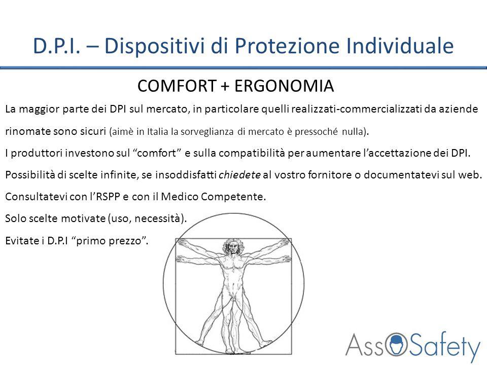 D.P.I. – Dispositivi di Protezione Individuale COMFORT + ERGONOMIA La maggior parte dei DPI sul mercato, in particolare quelli realizzati-commercializ