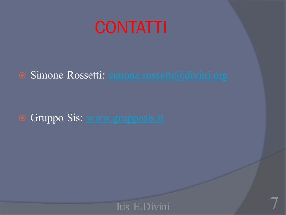 CONTATTI Simone Rossetti: simone.rossetti@divini.orgsimone.rossetti@divini.org Gruppo Sis: www.grupposis.itwww.grupposis.it 7 Itis E.Divini