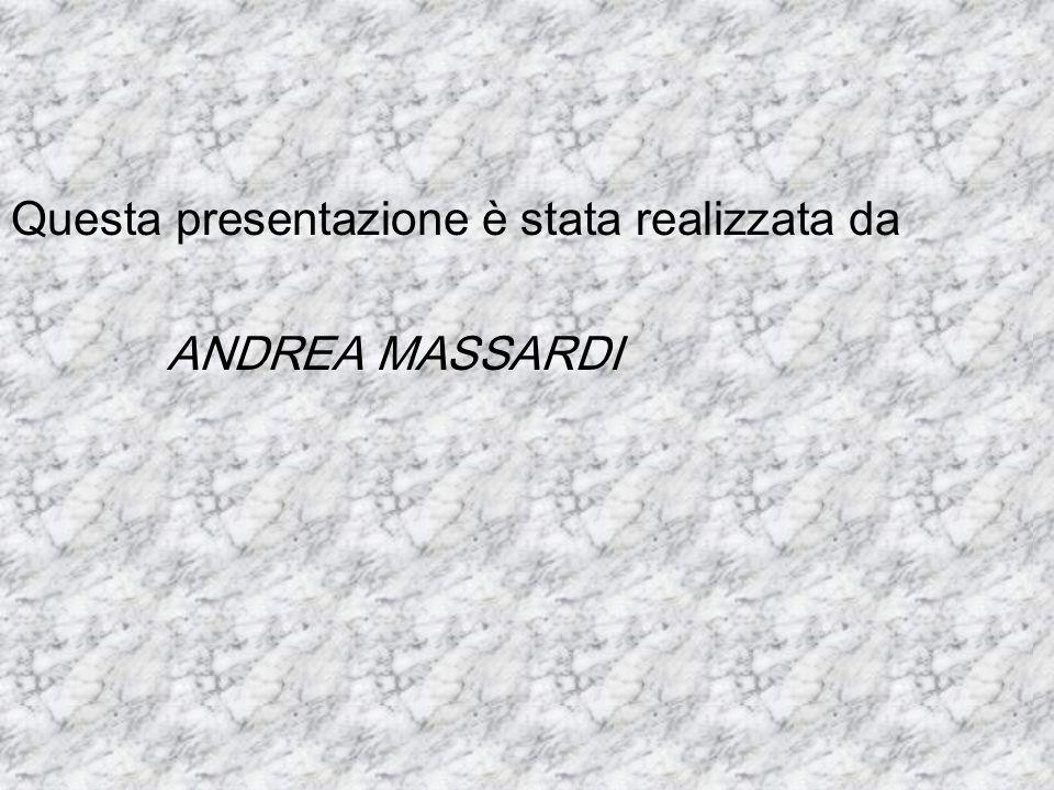 Questa presentazione è stata realizzata da ANDREA MASSARDI