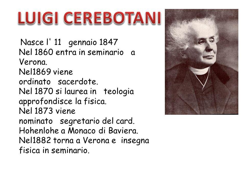 Nasce l' 11 gennaio 1847 Nel 1860 entra in seminario a Verona. Nel1869 viene ordinato sacerdote. Nel 1870 si laurea in teologia approfondisce la fisic