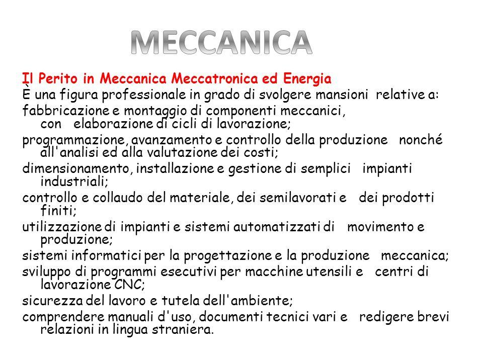 Il Perito in Meccanica Meccatronica ed Energia È una figura professionale in grado di svolgere mansioni relative a: fabbricazione e montaggio di compo