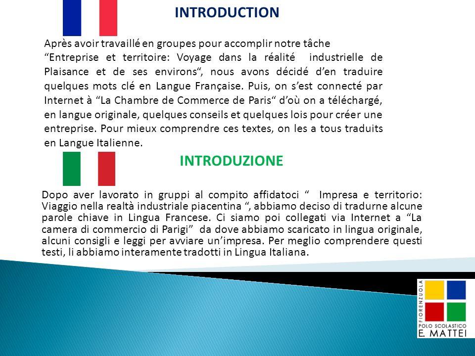 INTRODUZIONE Dopo aver lavorato in gruppi al compito affidatoci Impresa e territorio: Viaggio nella realtà industriale piacentina, abbiamo deciso di tradurne alcune parole chiave in Lingua Francese.