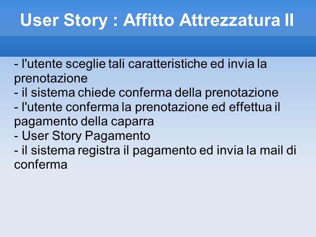 User Story : Affitto Attrezzatura II - l'utente sceglie tali caratteristiche ed invia la prenotazione - il sistema chiede conferma della prenotazione