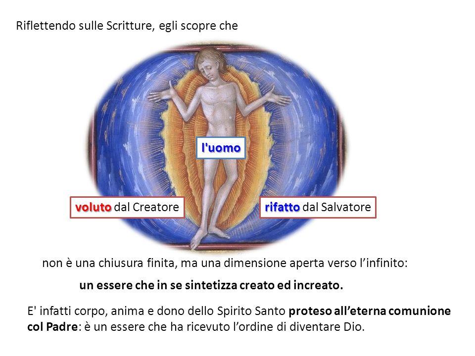 E infatti corpo, anima e dono dello Spirito Santo proteso alleterna comunione col Padre: è un essere che ha ricevuto lordine di diventare Dio.