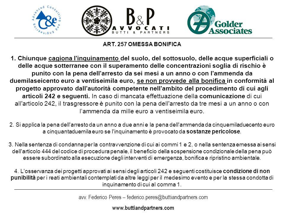 avv. Federico Peres – federico.peres@buttiandpartners.com www.buttiandpartners.com ART. 257 OMESSA BONIFICA 1. Chiunque cagiona l'inquinamento del suo