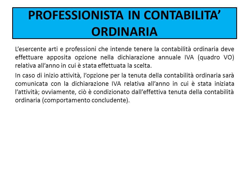 PROFESSIONISTA IN CONTABILITA ORDINARIA Lesercente arti e professioni che intende tenere la contabilità ordinaria deve effettuare apposita opzione nel