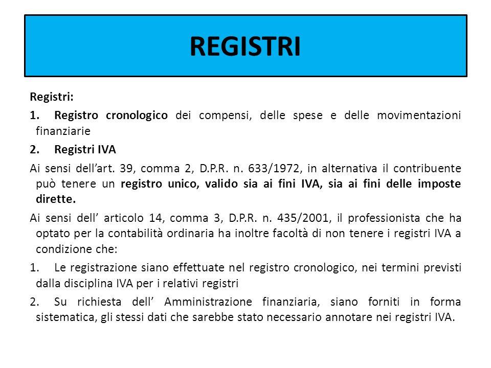 REGISTRI Registri: 1.Registro cronologico dei compensi, delle spese e delle movimentazioni finanziarie 2.Registri IVA Ai sensi dellart. 39, comma 2, D
