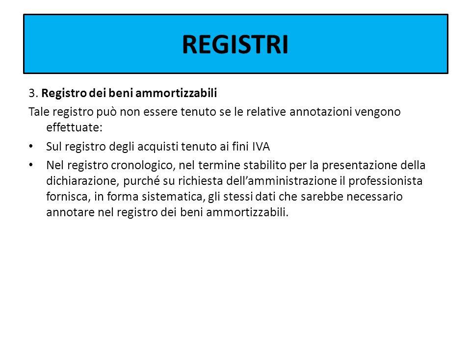 REGISTRI 3. Registro dei beni ammortizzabili Tale registro può non essere tenuto se le relative annotazioni vengono effettuate: Sul registro degli acq
