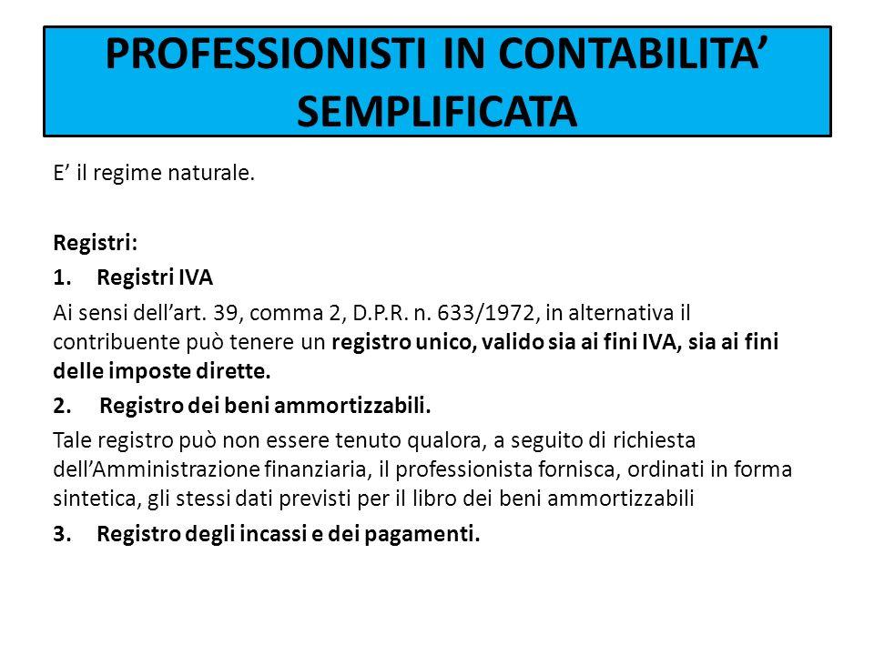 PROFESSIONISTI IN CONTABILITA SEMPLIFICATA E il regime naturale. Registri: 1.Registri IVA Ai sensi dellart. 39, comma 2, D.P.R. n. 633/1972, in altern