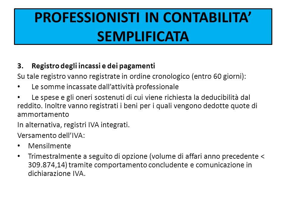 PROFESSIONISTI IN CONTABILITA SEMPLIFICATA 3.Registro degli incassi e dei pagamenti Su tale registro vanno registrate in ordine cronologico (entro 60