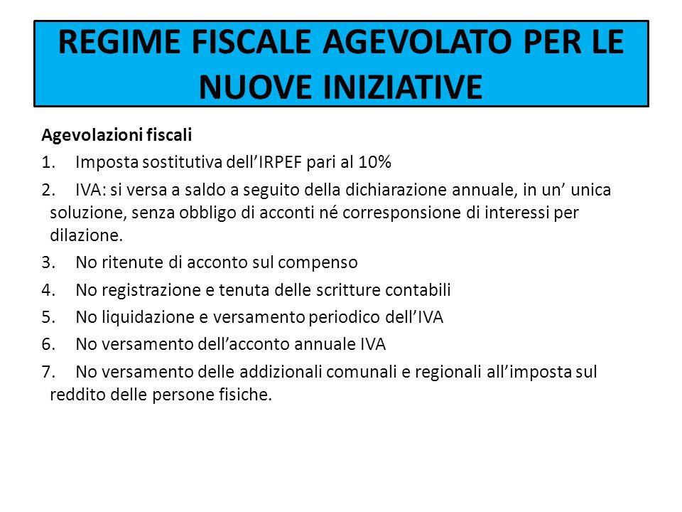 REGIME FISCALE AGEVOLATO PER LE NUOVE INIZIATIVE Agevolazioni fiscali 1.Imposta sostitutiva dellIRPEF pari al 10% 2.IVA: si versa a saldo a seguito de